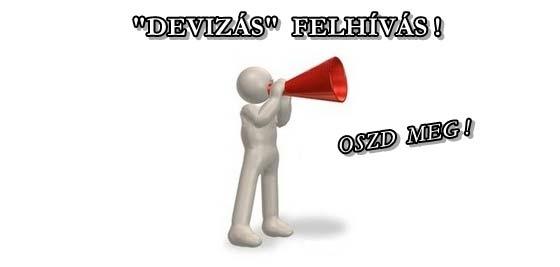 """""""DEVIZÁS"""" FELHÍVÁS! OSZD MEG!"""
