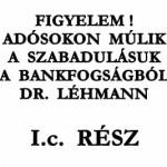FIGYELEM! ADÓSOKON MÚLIK A SZABADULÁSUK A BANKFOGSÁGBÓL I.c. RÉSZ DR. LÉHMANN