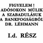 FIGYELEM! ADÓSOKON MÚLIK A SZABADULÁSUK A BANKFOGSÁGBÓL I.d. RÉSZ DR. LÉHMANN