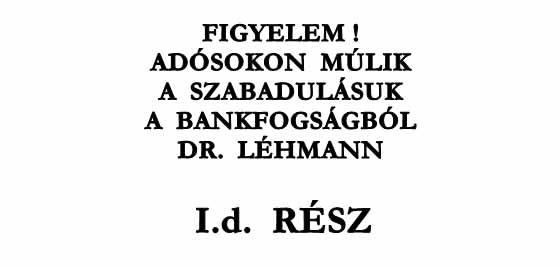 FIGYELEM! ADÓSOKON MÚLIK A SZABADULÁSUK A BANKFOGSÁGBÓL I.d. RÉSZ DR. LÉHMANN.