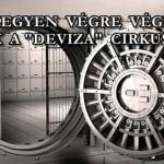 LEGYEN VÉGRE VÉGE ENNEK A DEVIZA-CIRKUSZNAK