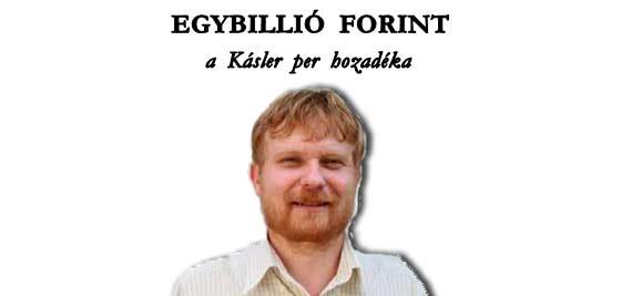 EGYBILLIÓ FORINT A KÁSLER PER HOZADÉKA.
