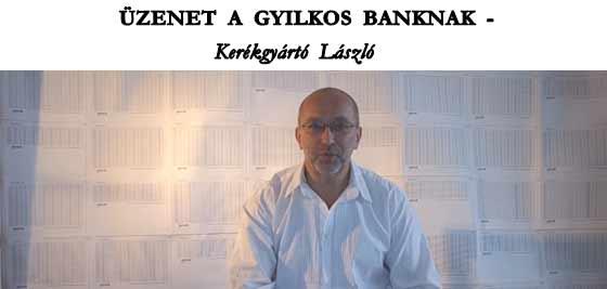 ÜZENET A GYILKOS BANKNAK - Kerékgyártó László.