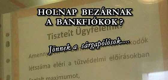 HOLNAP BEZÁRNAK A BANKFIÓKOK? JÖNNEK A SÁRGAPÓLÓSOK!