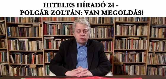 VAN MEGOLDÁS! HITELES HÍRADÓ 24 - POLGÁR ZOLTÁN.