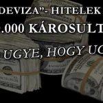 """100000 """"DEVIZA""""-KÁROSULT! -NA UGYE, HOGY UGYE?"""