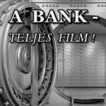 A BANK-TELJES FILM