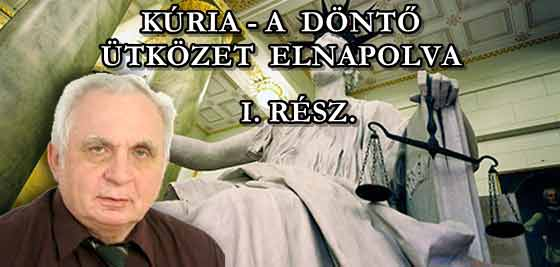 KÚRIA-A DÖNTŐ ÜTKÖZET ELNAPOLVA HÁBORÚ FOLYTATÓDIK. I. RÉSZ.