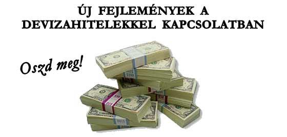 ÚJ FEJLEMÉNYEK A DEVIZAHITELEKKEL KAPCSOLATBAN-OSZD MEG!