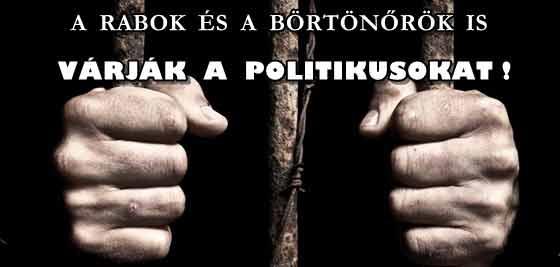 A RABOK ÉS A BÖRTÖNŐRÖK IS VÁRJÁK A POLITIKUSOKAT.