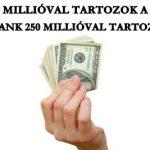 HA ÉN 60 MILLIÓVAL TARTOZOK A BANKNAK, AKKOR A BANK 250 MILLIÓVAL TARTOZIK NEKEM!