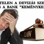 """ÉRVÉNYTELEN A DEVIZÁS SZERZŐDÉS, MÉGIS A BANK """"KEMÉNYKEDIK""""."""