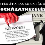 HOGY VERTÉK ÁT A BANKOK A FÉL ORSZÁGOT? – KOCKÁZATKEZELÉS