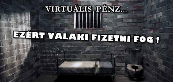 VIRTUÁLIS PÉNZ - EZÉRT VALAKI FIZETNI FOG!