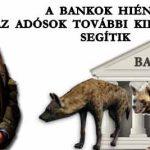 A BANKOK HIÉNÁI AZ ADÓSOK TOVÁBBI KIFOSZTÁSÁT SEGÍTIK