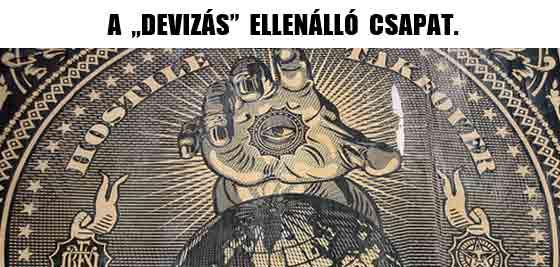 """A """"DEVIZÁS"""" ELLENÁLLÓ CSAPAT."""