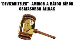 """""""DEVIZAHITELEK""""-AMIKOR A BÁTOR BÍRÓK CSATASORBA ÁLLNAK."""