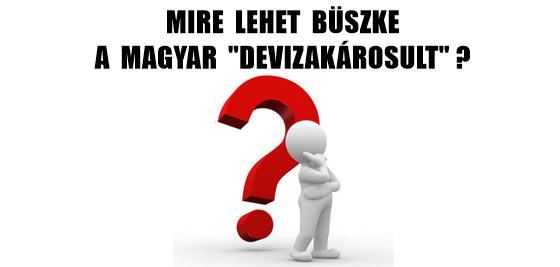 """MIRE LEHET BÜSZKE A MAGYAR """"DEVIZAKÁROSULT""""?"""
