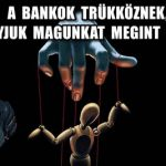 A BANKOK TRÜKKÖZNEK, NE HAGYJUK MAGUNKAT MEGINT ÁTVERNI!