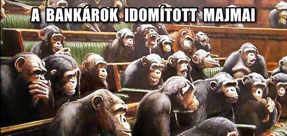 A BANKÁROK IDOMÍTOTT MAJMAI.