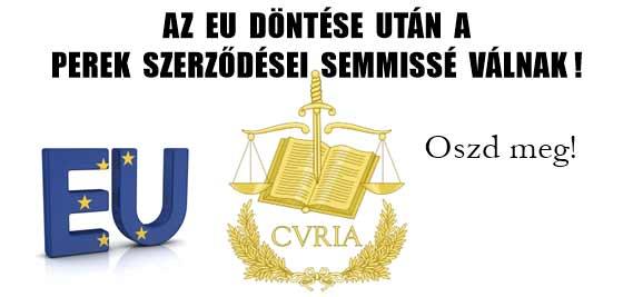 AZ EU DÖNTÉSE UTÁN A TÖRVÉNYSZÉKRE BEADOTT PEREK SZERZŐDÉSEI SEMMISSÉ VÁLNAK!