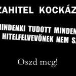 DEVIZAHITEL KOCKÁZATOK-MINDENKI TUDOTT MINDENT, CSAK A HITELFELVEVŐNEK NEM SZÓLTAK!