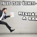 FALUS ZSOLT ÜZENETE-MEGHÁTRÁLT A BANK!