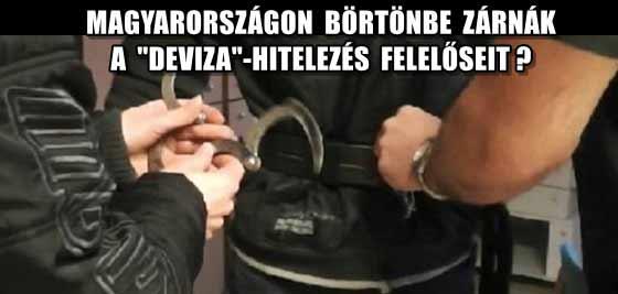 """MAGYARORSZÁGON BÖRTÖNBE ZÁRNÁK A """"DEVIZA""""-HITELEZÉS FELELŐSEIT."""