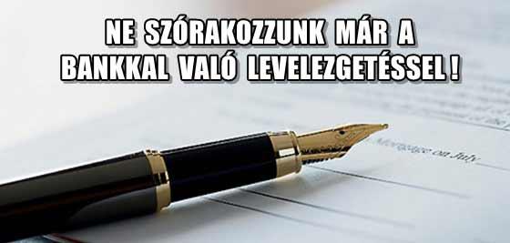 NE SZÓRAKOZZUNK MÁR A BANKKAL VALÓ LEVELEZGETÉSSEL.