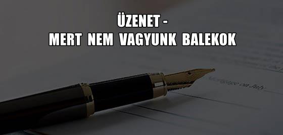 ÜZENET-MERT NEM VAGYUNK BALEKOK!