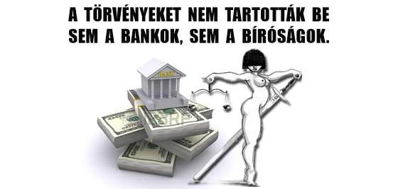 A TÖRVÉNYEKET NEM TARTOTTÁK BE SEM A BANKOK, SEM A BÍRÓSÁGOK.