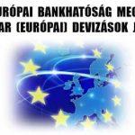 AZ EURÓPAI BANKHATÓSÁG MEGVÉDI A MAGYAR (EURÓPAI) DEVIZÁSOK JOGAIT?