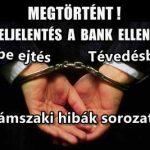 FELJELENTÉS A BANK ELLEN:TÉVEDÉSBE EJTÉS, TÉVEDÉSBEN TARTÁS!