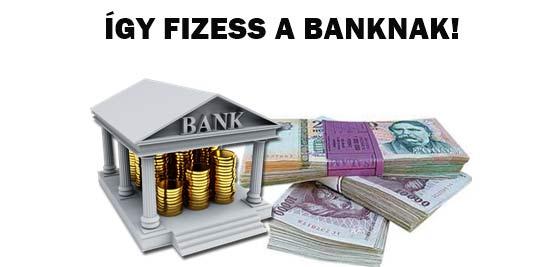 ÍGY FIZESS A BANKNAK!