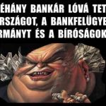 NÉHÁNY BANKÁR LÓVÁ TETTE AZ ORSZÁGOT, A BANKFELÜGYELETET, A KORMÁNYT ÉS A BÍRÓSÁGOKAT IS!
