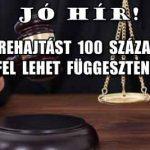JÓ HÍR! A VÉGREHAJTÁST 100 SZÁZALÉKBAN FEL LEHET FÜGGESZTENI!