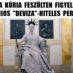 """A KÚRIA FESZÜLTEN FIGYELI AZ UNIÓS """"DEVIZA""""-HITELES PEREKET!"""