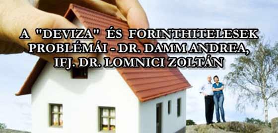 "A ""DEVIZA"" ÉS FORINTHITELESEK PROBLÉMÁI-DR. DAMM ANDREA, IFJ. DR. LOMNICI ZOLTÁN"