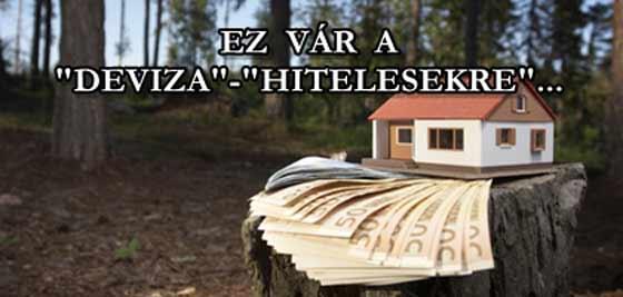 """EZ VÁR A """"DEVIZA""""-""""HITELESEKRE"""""""